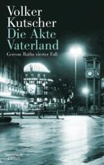 Die Akte Vaterland: Gereon Raths vierter Fall (German Edition) - Volker Kutscher