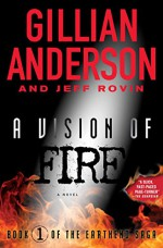 A Vision of Fire: Book 1 of The EarthEnd Saga - Gillian Anderson, Jeff Rovin