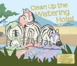Clean Up the Watering Hole! - Patricia M. Stockland