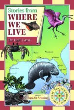 Stories from Where We Live: The Gulf Coast (Stories from Where We Live) - Trudy Nicholson, Paul Mirocha, Sara St. Antoine