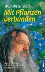 Mit Pflanzen verbunden: Meine Erlebnisse mit Heilkräutern und Zauberpflanzen (German Edition) - Wolf-Dieter Storl