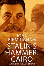 Stalin's Hammer: Cairo: A novel of the Axis of Time - John Birmingham