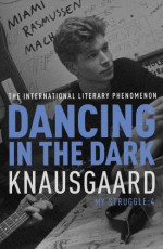 DANCING IN THE DARK: My Struggle, Book 4 (Knausgaard) - Karl Ove Knausgaard