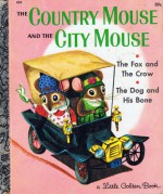 The Country Mouse and the City Mouse; The Fox and the Crow; The Dog and His Bone - Patricia M. Scarry, Richard Scarry