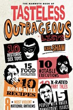 The Mammoth Book of Tasteless and Outrageous Lists (Mammoth Books) - Karl Shaw