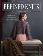 Refined Knits: Sophisticated Lace, Cable, and Aran Lace Knitwear - Jennifer Wood