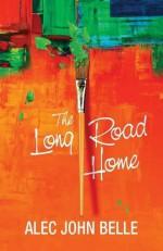 The Long Road Home - Alec John Belle