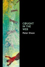 C@ught in the Web - Peter Dixon
