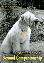 Beyond Companionship: Dogs With A Purpose - Mary-Ellen Siegel