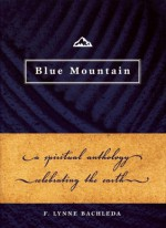 Blue Mountain: A Spiritual Anthology Celebrating the Earth - F. Lynne Bachleda