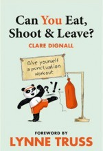 Can You Eat, Shoot and Leave? - Clare Dignall, Lynne Truss