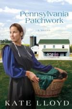Pennsylvania Patchwork: A Novel (Legacy of Lancaster Trilogy) - Kate Lloyd