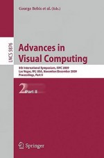Advances In Visual Computing: 5th International Symposium, Isvc 2009, Las Vegas, Nv, Usa, November 30 December 2, 2009, Proceedings, Part Ii (Lecture ... Vision, Pattern Recognition, And Graphics) - George Bebis, Richard Boyle, Bahram Parvin, Peter Lindstrom, Darko Koracin, Yoshinori Kuno, Junxian Wang, Renato Pajarola, Miguel L. Encarnção, Cláudio T. Silva, Daniel Coming, André Hinkenjann