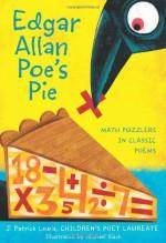 Edgar Allan Poe's Pie: Math Puzzlers in Classic Poems - J. Patrick Lewis, Michael Slack