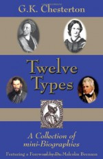 Twelve Types: A Collection of Mini-Biographies - G.K. Chesterton, Malcolm Brennan