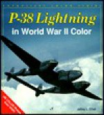 P-38 Lightning in World War II Color - Jeffrey L. Ethell