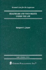Healthcare and Your Rights Under the Law - Margaret C. Jasper