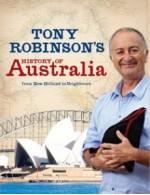 Tony Robinson's History of Australia: From New Holland to Neighbours - Tony Robinson