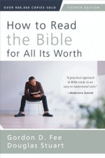 How to Read the Bible for All Its Worth: Fourth Edition - Gordon D. Fee, Douglas Stuart