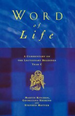 Word of Life: A Commentary on the Lectionary Readings Year C - Martyn Kitchen, Georgina Heskins, Stephen Motyer