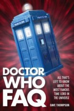 Doctor Who FAQ: All That's Left to Know About the Most Famous Time Lord in the Universe - Dave Thompson