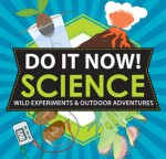 Explore Your World!: Crazy Cool Science Projects & Outdoor Adventures - Sarah Hines Stephens, Bethany Mann