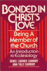 Bonded in Christ's Love: Being a Member of the Church, An Introduction to Ecclesiology - Denise Lardner Carmody, John Tully Carmody