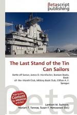 The Last Stand of the Tin Can Sailors - Lambert M. Surhone, VDM Publishing, Susan F. Marseken