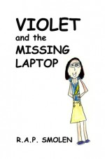 Violet and the Missing Laptop - Roxanne Smolen, Aurora Smolen, Persephone Smolen