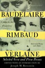 Baudelaire Rimbaud Verlaine: Selected Verse and Prose Poems - Charles Baudelaire, Arthur Rimbaud, Paul Verlaine