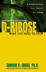 D-Ribose: What You Need to Know - Edmund R. Burke