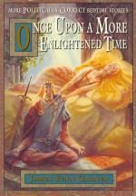 Once Upon a More Enlightened Time: More Politically Correct Bedtime Stories - James Finn Garner