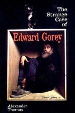 The Strange Case of Edward Gorey - Alexander Theroux, Edward Gorey