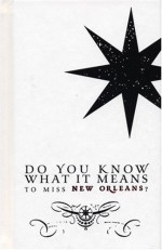 Do You Know What It Means to Miss New Orleans? - Chin Music Press, Craig Mod, Toni McGee Causey, Jason Berry, Colleen Mondor, Ray Shea, Chin Music Press