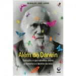 Além de Darwin - Evolução: o que Sabemos sobre a História e o Destino da Vida - Reinaldo José Lopes