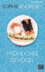 Fröhliches Gevögel: Was Frauen sonst noch wollen (German Edition) - Sophie Andresky