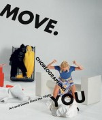 Move. Choreographing You: Art and Dance Since the 1960s - Stephanie Rosenthal