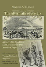 The Aftermath of Slavery: A Study of the Condition and Environment of the American Negro - William A. Sinclair, Thomas Wentworth Higginson, Shawn Leigh Alexander
