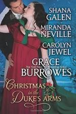 Christmas in the Duke's Arms: A Historical Romance Holiday Anthology - Carolyn Jewel, Miranda Neville, Shana Galen, Grace Burrowes
