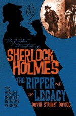 The Further Adventures of Sherlock Holmes: The Ripper Legacy - David Stuart Davies
