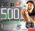 500 More Digital Photography Hints, Tips, and Techniques: The Easy, All-in-One Guide to Those Inside Secrets for Better Digital Photography - Philip Andrews