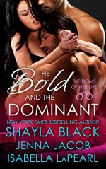 The Bold and the Dominant (Doms of Her Life Book 3) - Shayla Black, Jenna Jacob, Isabella LaPearl