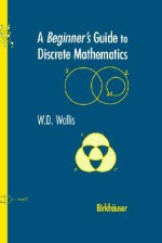 A Beginner's Guide to Discrete Mathematics - W.D. Wallis