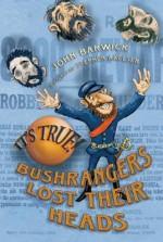 It's True! Bushrangers Lost Their Heads (23) - John Barwick, Stephen Axelsen