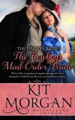The Cowboy's Mail-Order Bride (The Dalton Brides) (Volume 3) - Kit Morgan