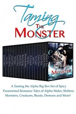 Taming the Monster: A Taming the Alpha Big Box Set of Spicy Paranormal Romance Tales of Alpha Males, Shifters, Monsters, Creatures, Beasts, Demons and More! - Mandy M. Roth, Michelle M. Pillow, Carina Wilder, Cristina Rayne, Eve Vaughn, Jaide Fox, JC Andrijeski, Kim Knox, Michele Bardsley, Renee George, Mandy Rosko, Tracey H. Kitts, Ella Drake, Jaycee Clark, Candice Gilmer, Lexy Cole, Jessica Collins