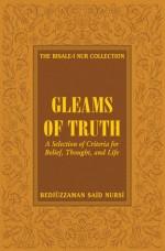 Gleams of Truth: Prescriptions for a Healthy Social Life - Said Nursi