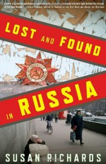 Lost and Found in Russia: Lives in the Post-Soviet Landscape - Susan Richards