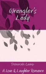Wrangler's Lady (A Love & Laughter Romance) - Deborah Camp