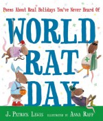 World Rat Day: Poems About Real Holidays You've Never Heard Of - J. Patrick Lewis, Anna Raff